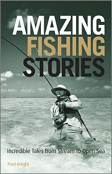 Amazing Fishing Stories By Paul Knight